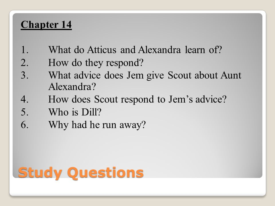 Chapter 14 1. What do Atticus and Alexandra learn of. 2