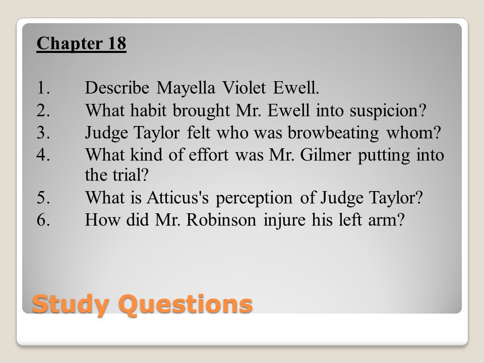 Chapter 18 1. Describe Mayella Violet Ewell. 2. What habit brought Mr