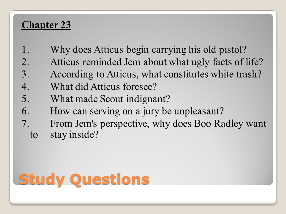 Chapter 23 1. Why does Atticus begin carrying his old pistol. 2