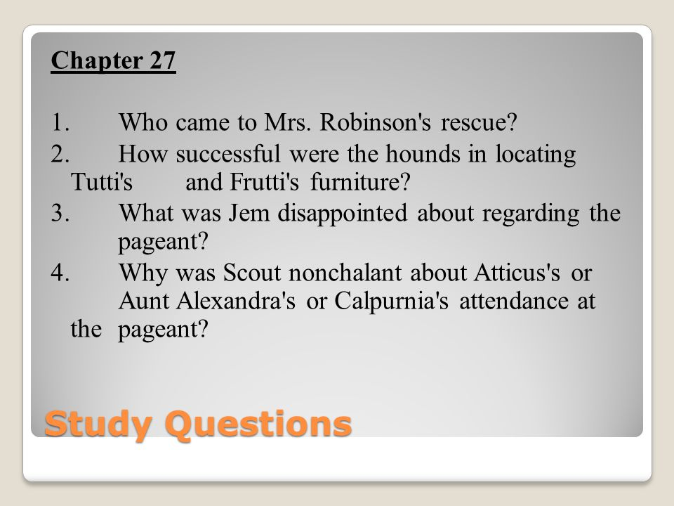 Chapter 27 1. Who came to Mrs. Robinson s rescue. 2