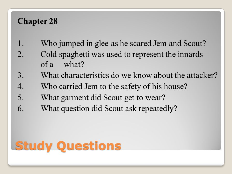Chapter 28 1. Who jumped in glee as he scared Jem and Scout. 2