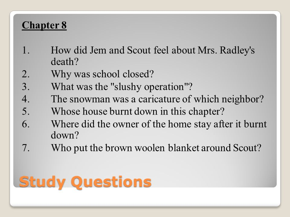 Chapter 8 1. How did Jem and Scout feel about Mrs. Radley s death. 2