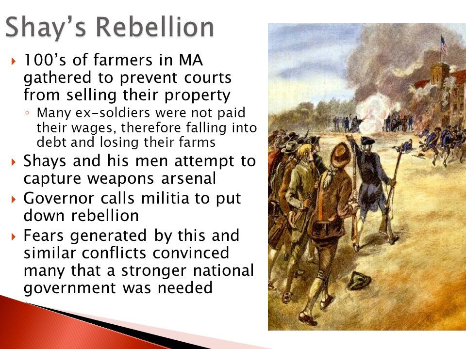 Shay's Rebellion 100's of farmers in MA gathered to prevent courts from selling their property.