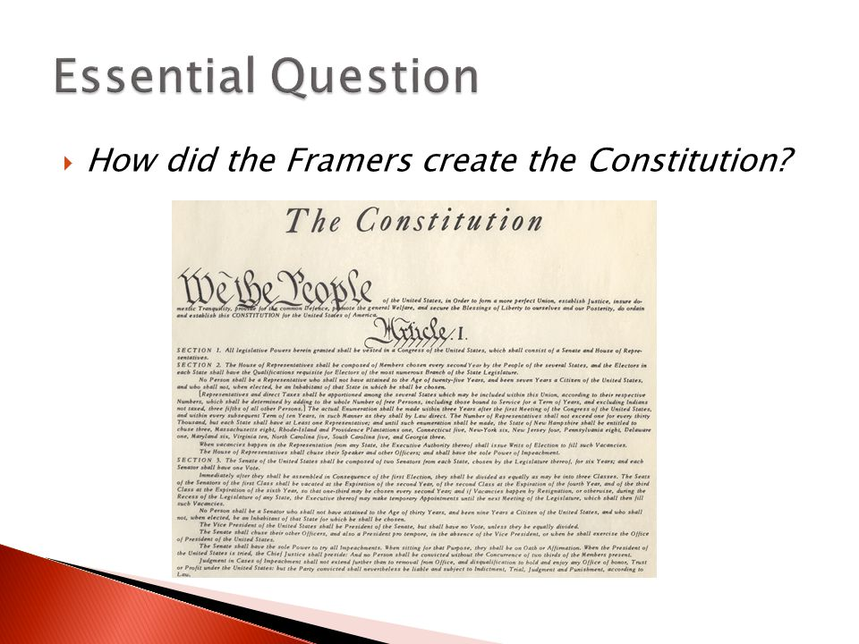 Essential Question How did the Framers create the Constitution