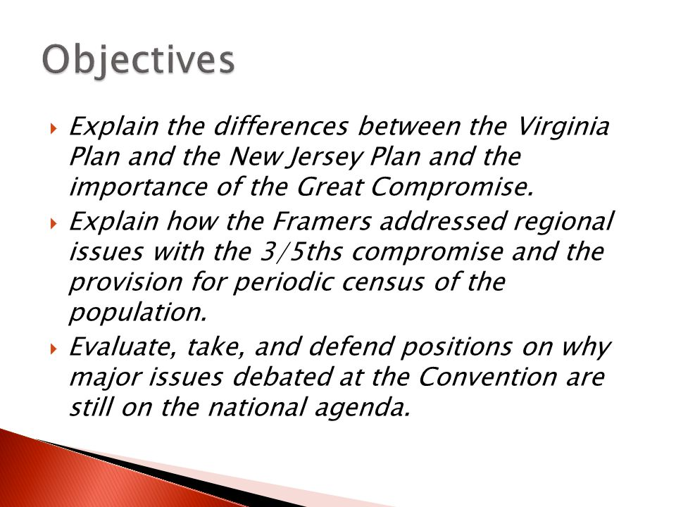 Objectives Explain the differences between the Virginia Plan and the New Jersey Plan and the importance of the Great Compromise.