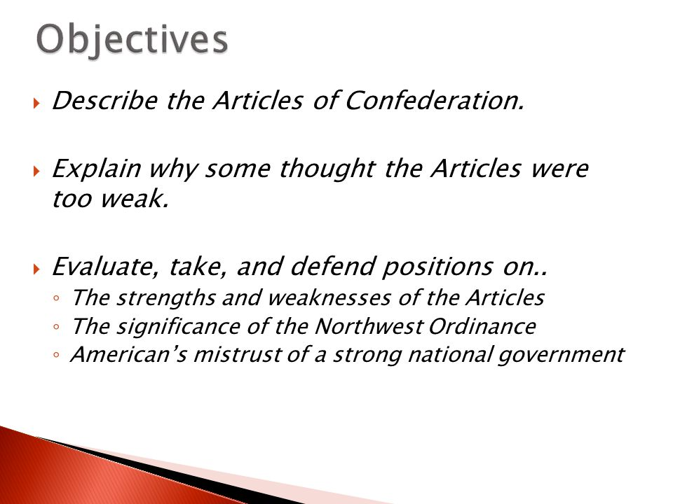 Objectives Describe the Articles of Confederation.