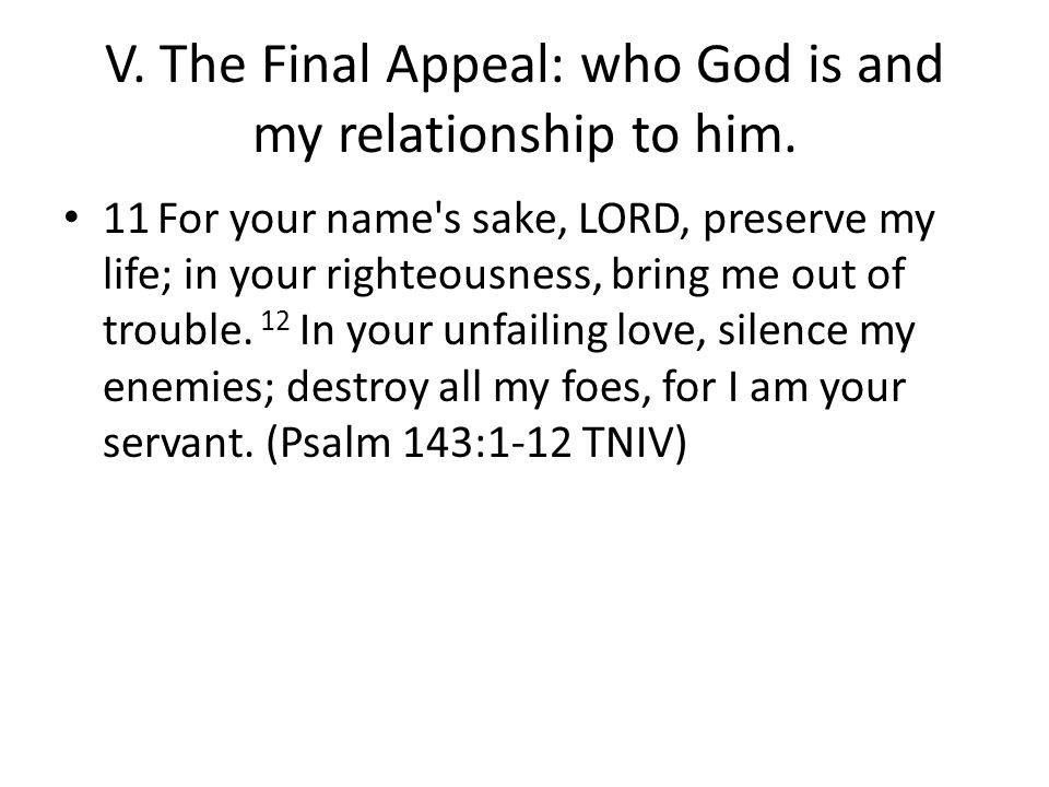 V. The Final Appeal: who God is and my relationship to him.