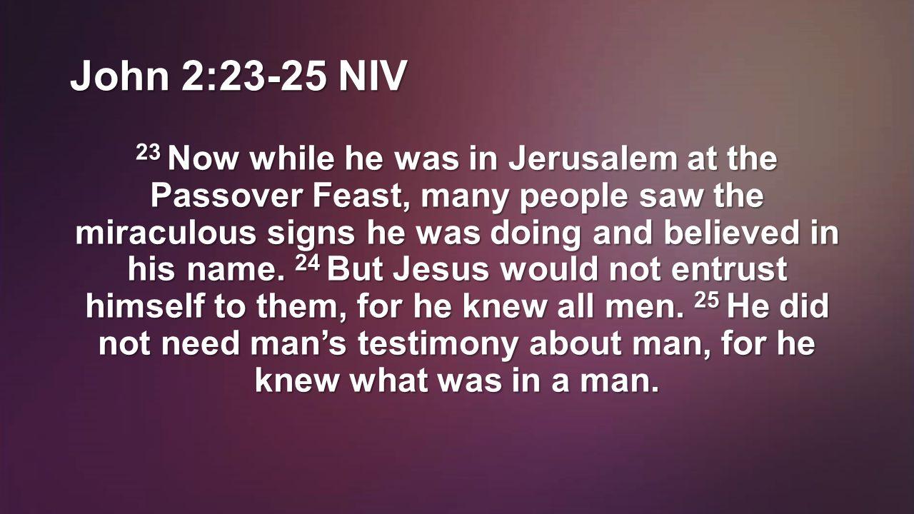 John 2:23-25 NIV