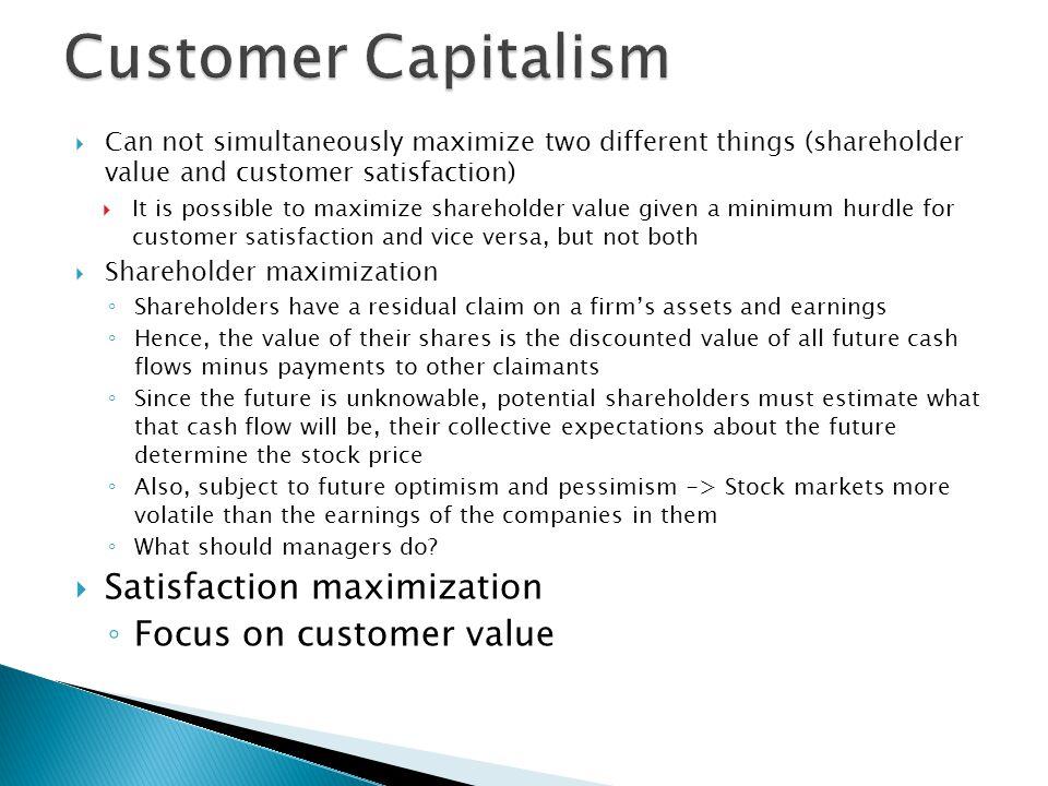 Customer Capitalism Satisfaction maximization Focus on customer value