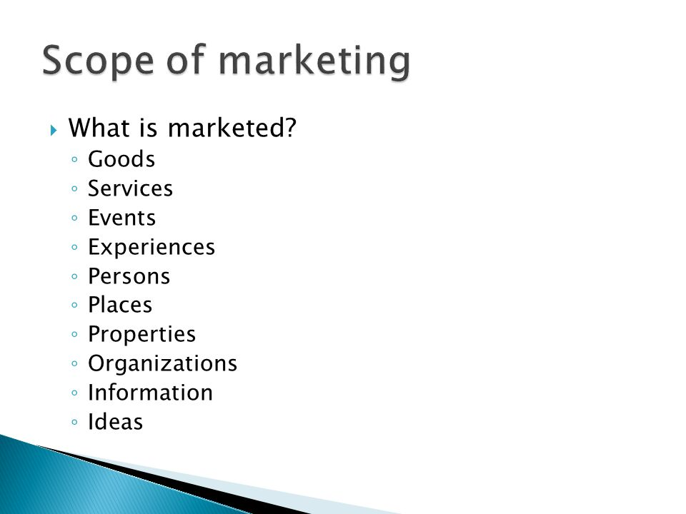 Scope of marketing What is marketed Goods Services Events Experiences