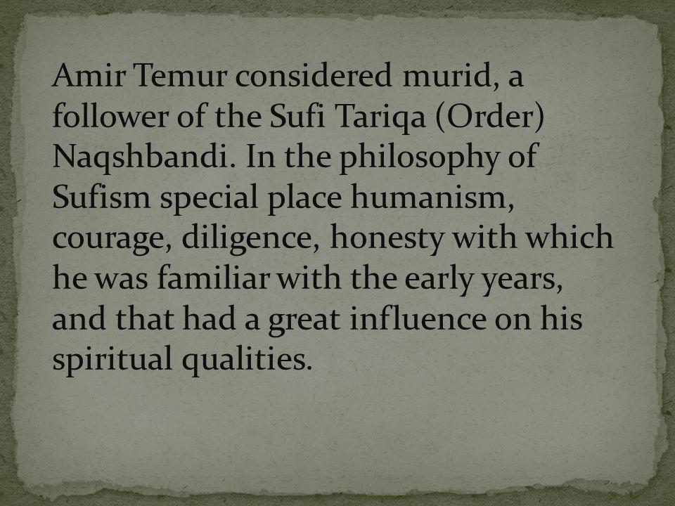 Amir Temur considered murid, a follower of the Sufi Tariqa (Order) Naqshbandi.