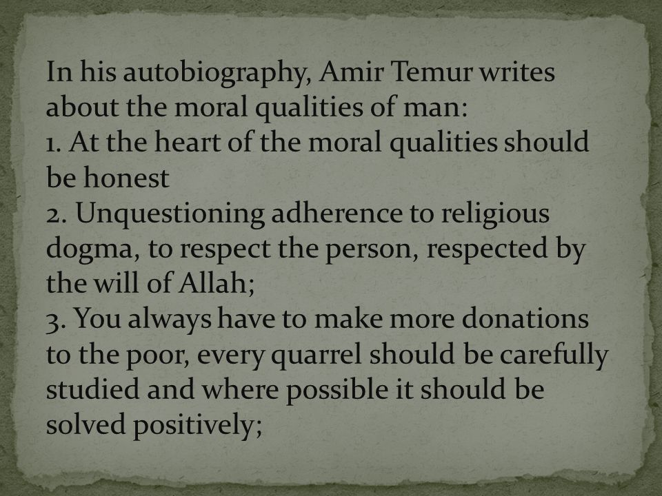 In his autobiography, Amir Temur writes about the moral qualities of man: