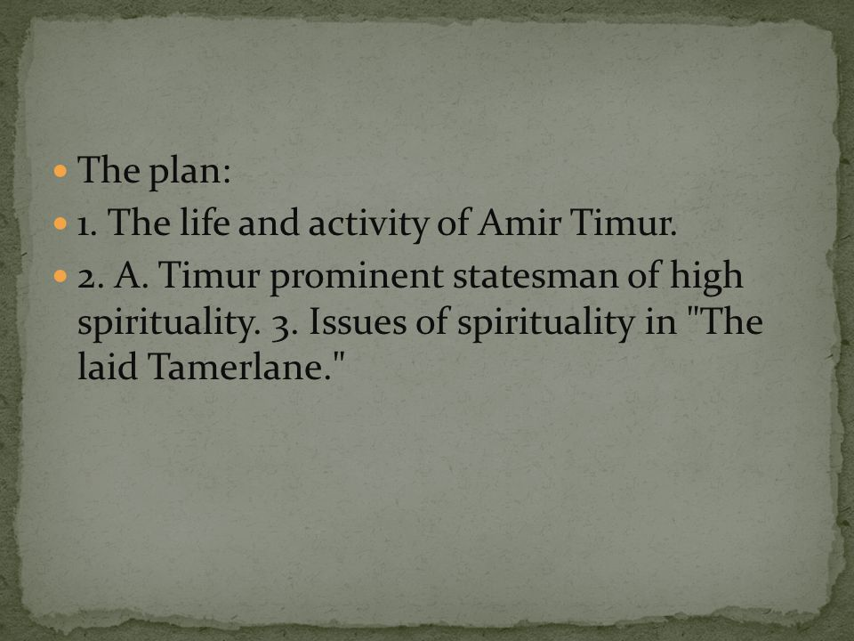 The plan: 1. The life and activity of Amir Timur.