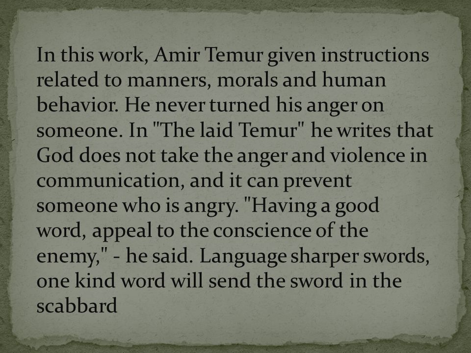 In this work, Amir Temur given instructions related to manners, morals and human behavior.