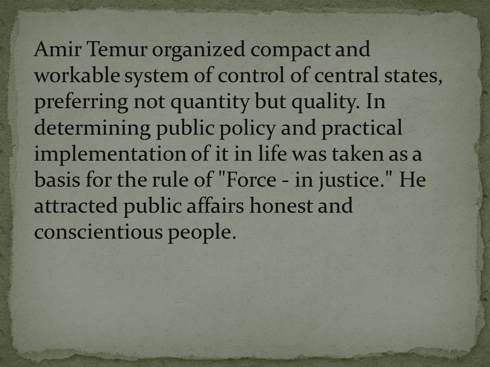 Amir Temur organized compact and workable system of control of central states, preferring not quantity but quality.