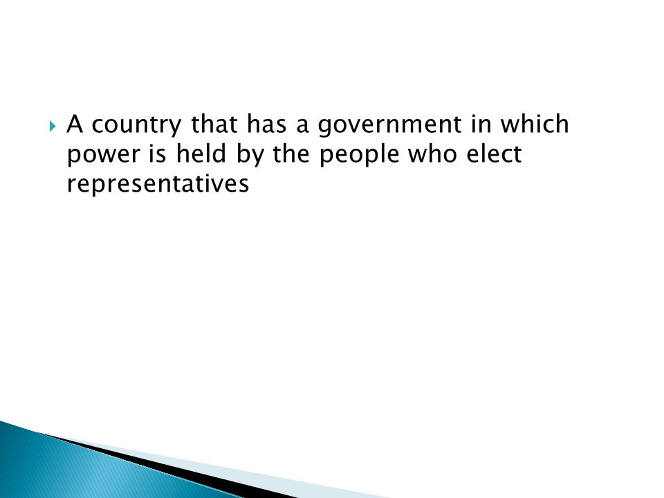 A country that has a government in which power is held by the people who elect representatives
