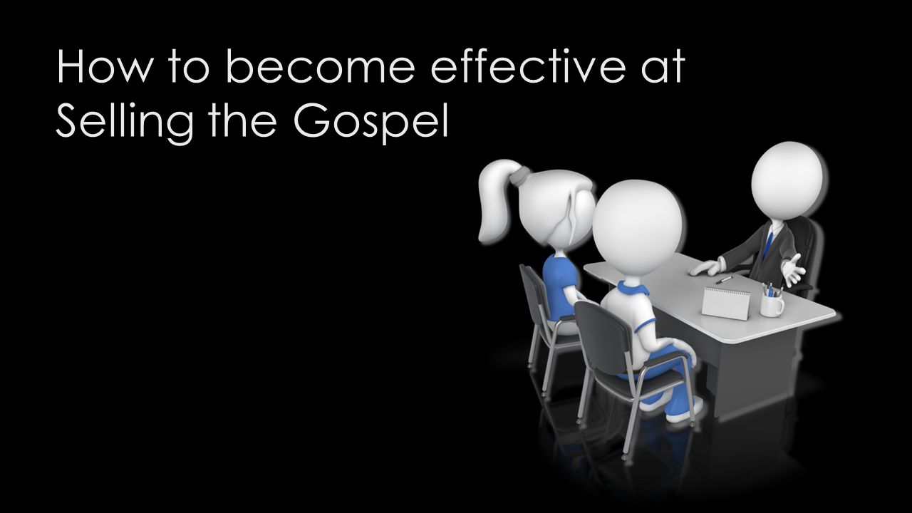 How to become effective at Selling the Gospel