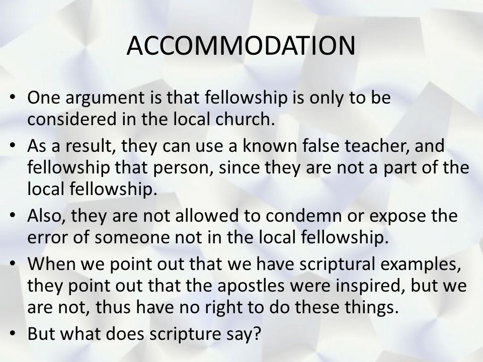 ACCOMMODATION One argument is that fellowship is only to be considered in the local church.