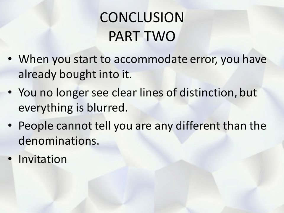 CONCLUSION PART TWO When you start to accommodate error, you have already bought into it.