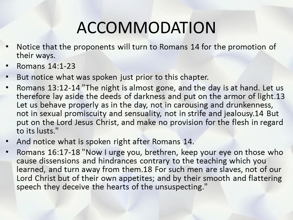 ACCOMMODATION Notice that the proponents will turn to Romans 14 for the promotion of their ways. Romans 14:1-23.