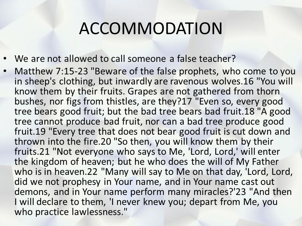 ACCOMMODATION We are not allowed to call someone a false teacher