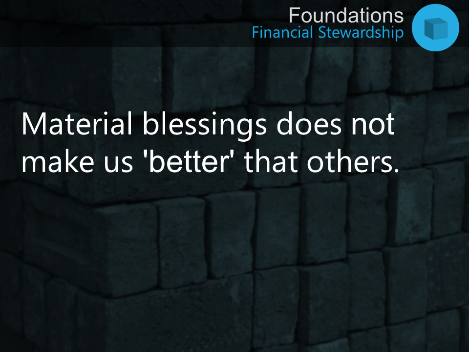 Material blessings does not make us better that others.
