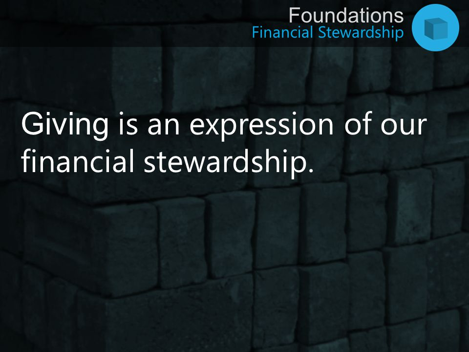 Giving is an expression of our financial stewardship.