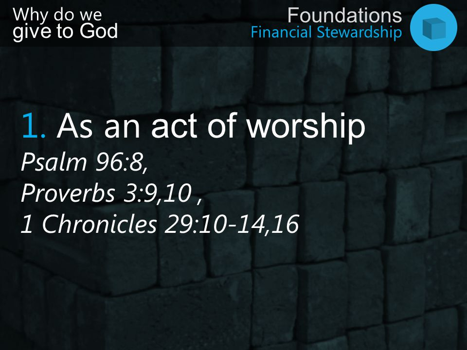 1. As an act of worship Psalm 96:8, Proverbs 3:9,10 ,