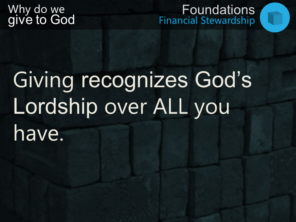 Giving recognizes God's Lordship over ALL you have.