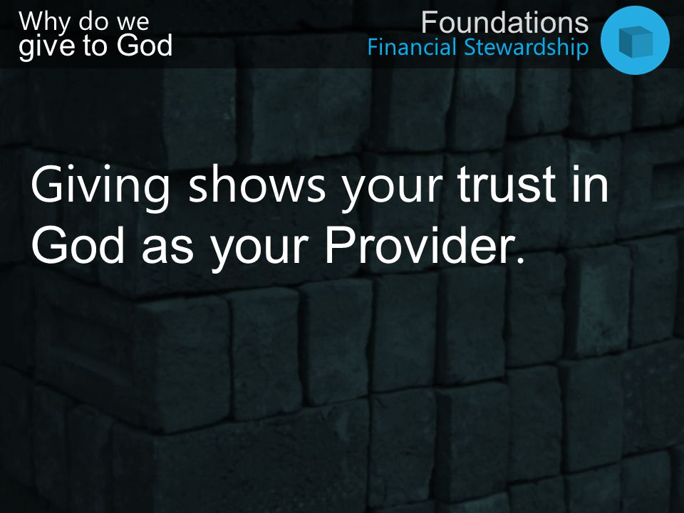 Giving shows your trust in God as your Provider.