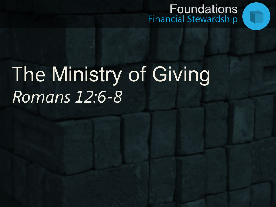 The Ministry of Giving Romans 12:6-8