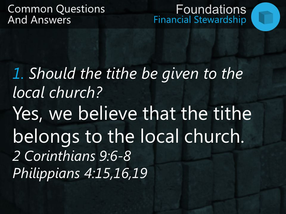Yes, we believe that the tithe belongs to the local church.