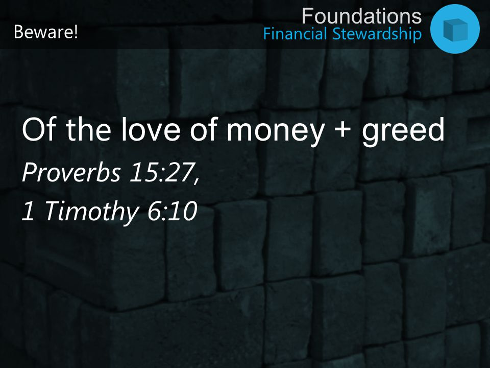 Of the love of money + greed