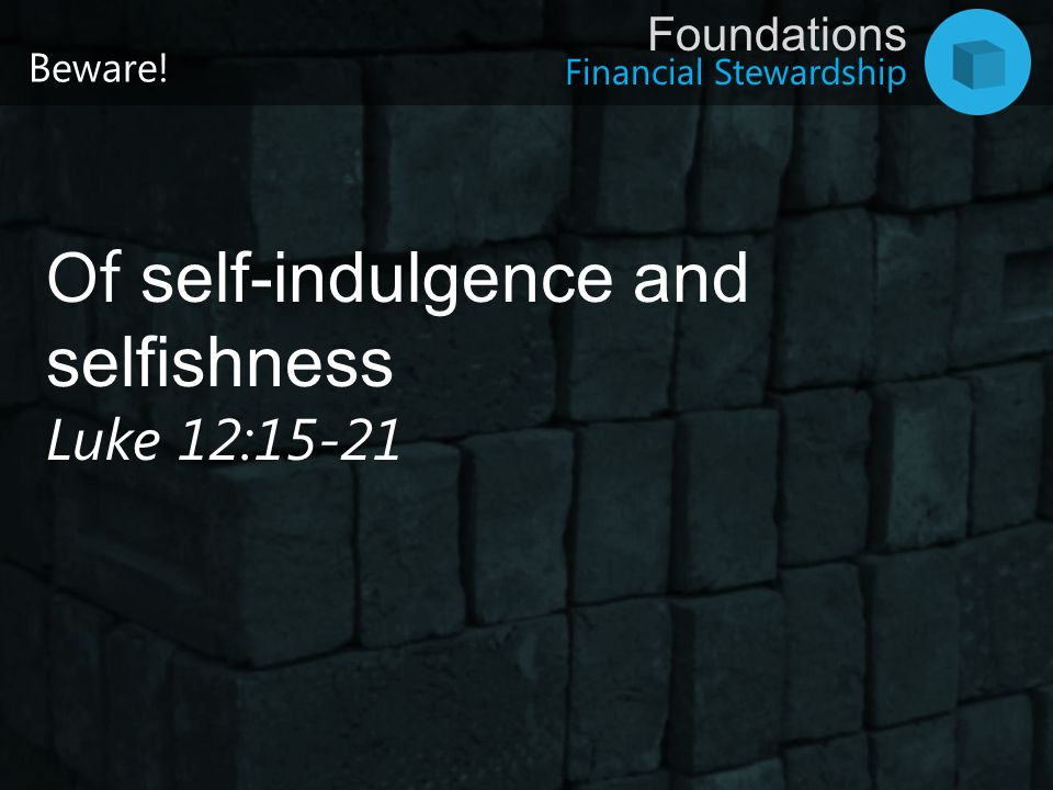 Of self-indulgence and selfishness