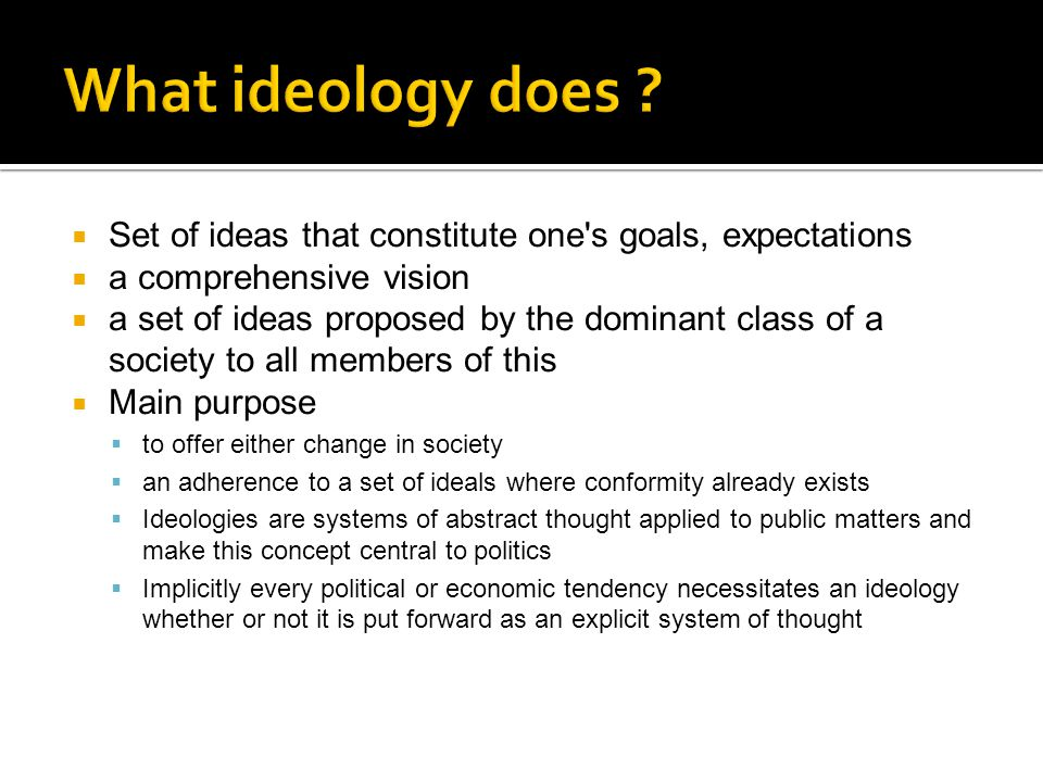 What ideology does Set of ideas that constitute one s goals, expectations. a comprehensive vision.