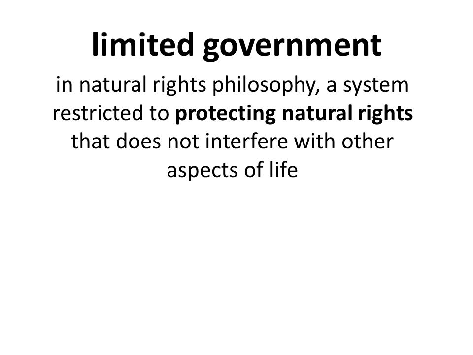 limited government in natural rights philosophy, a system restricted to protecting natural rights that does not interfere with other aspects of life.