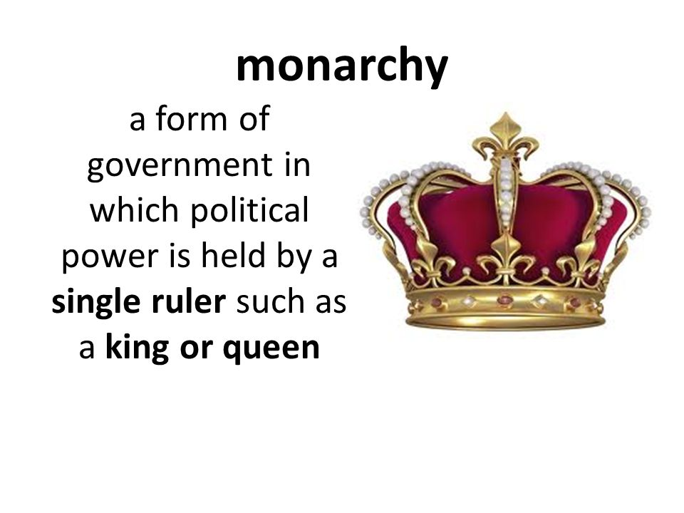 monarchy a form of government in which political power is held by a single ruler such as a king or queen.