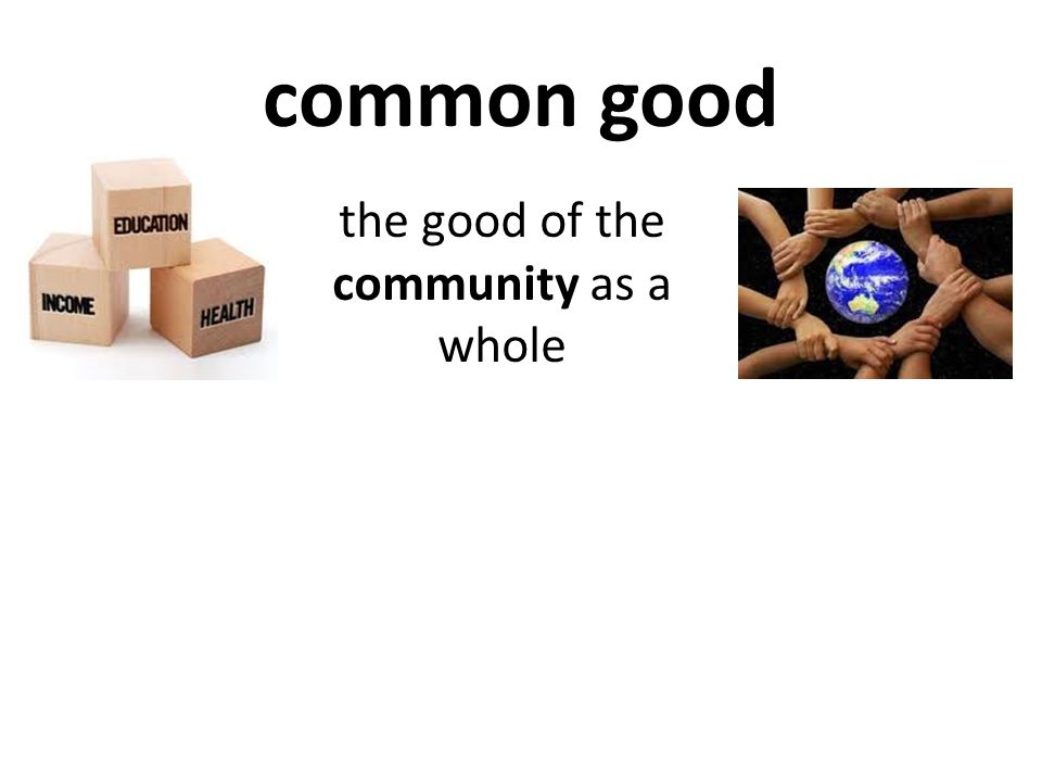 the good of the community as a whole