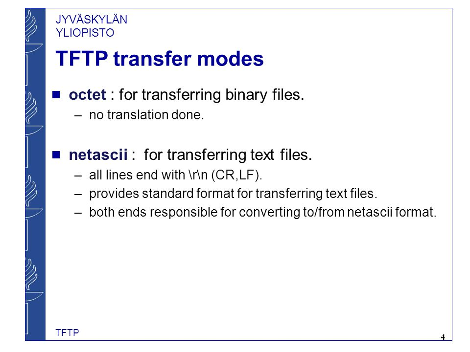 TFTP transfer modes octet : for transferring binary files.
