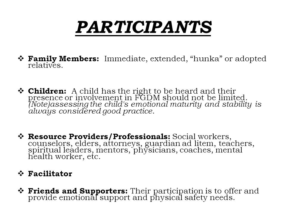 PARTICIPANTS Family Members: Immediate, extended, hunka or adopted relatives.