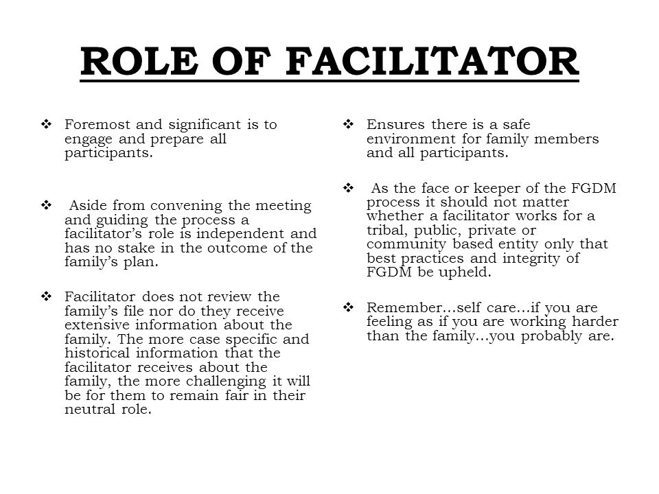 ROLE OF FACILITATOR Foremost and significant is to engage and prepare all participants.