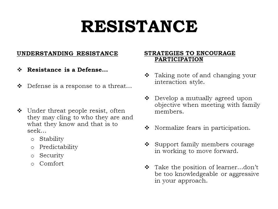 RESISTANCE UNDERSTANDING RESISTANCE Resistance is a Defense…