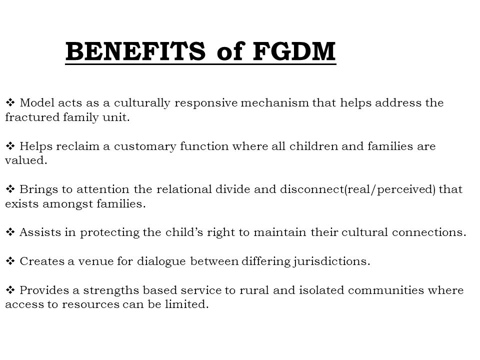 BENEFITS of FGDM Model acts as a culturally responsive mechanism that helps address the fractured family unit.