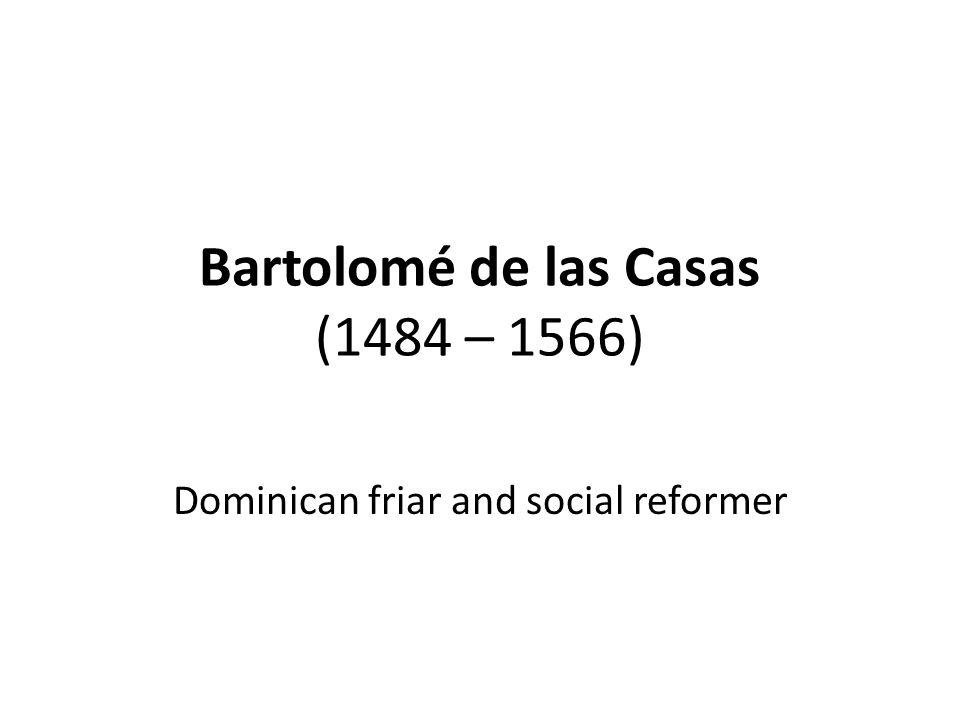 Bartolomé de las Casas (1484 – 1566)