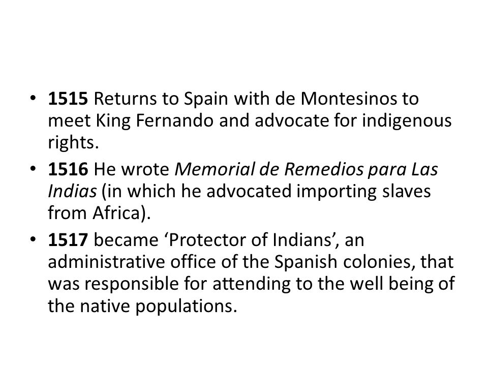 1515 Returns to Spain with de Montesinos to meet King Fernando and advocate for indigenous rights.
