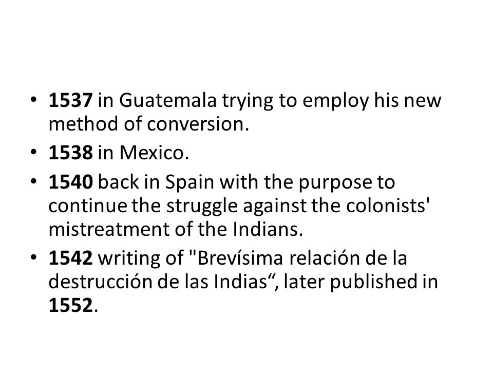 1537 in Guatemala trying to employ his new method of conversion.