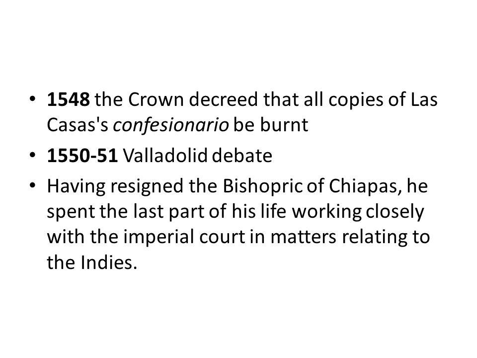 1548 the Crown decreed that all copies of Las Casas s confesionario be burnt