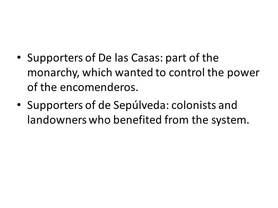Supporters of De las Casas: part of the monarchy, which wanted to control the power of the encomenderos.