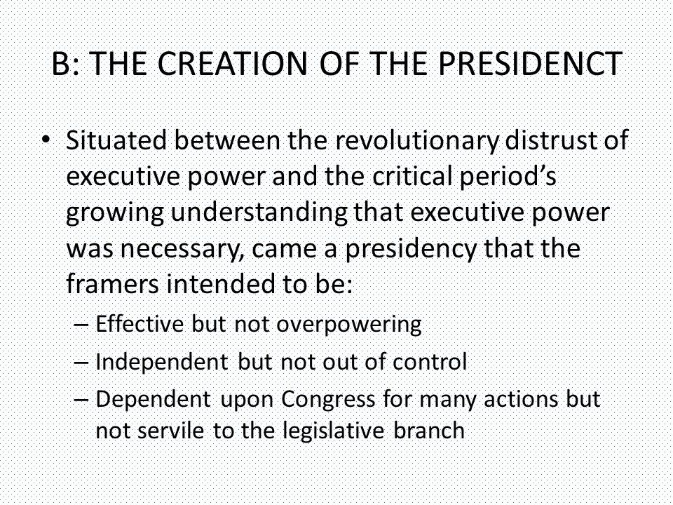 B: THE CREATION OF THE PRESIDENCT