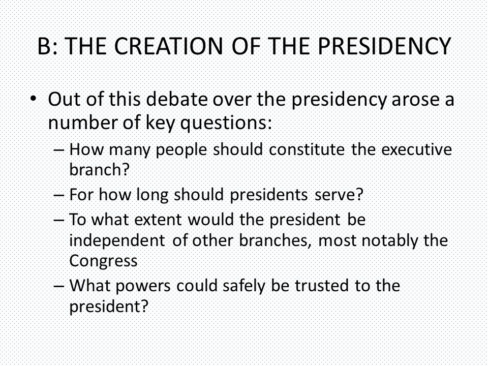 B: THE CREATION OF THE PRESIDENCY